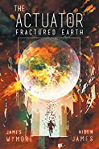 The Actuator: Fractured Earth by James…