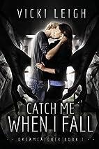 Catch Me When I Fall: Dreamcatcher, Book One…