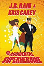 The Accidental Superheroine by J.R. Rain