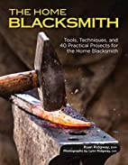 The Home Blacksmith: Tools, Techniques, and…