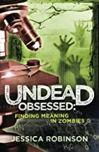 Undead Obsessed: Finding Meaning in Zombies…