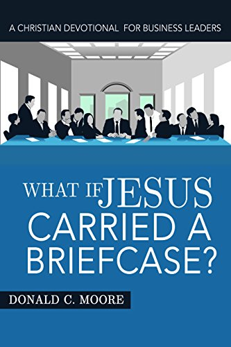 what-if-jesus-carried-a-briefcase-a-christian-devotional-for-business-leaders