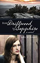 From Driftwood to Sapphire by Kathy M.…