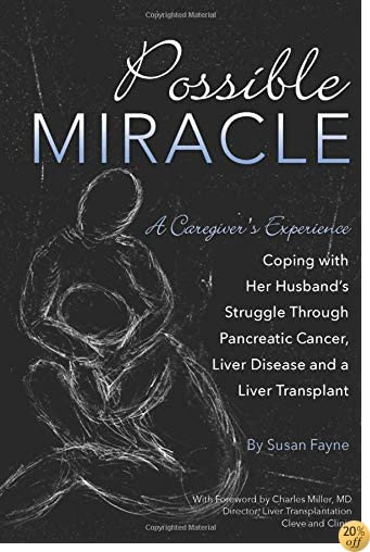Possible Miracle: A Caregiver's Experience Coping with Her Husband's Struggle Through Pancreatic Cancer, Liver Disease and a Liver Transplant
