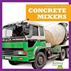 Concrete Mixers (Bullfrog Books: Machines at…