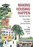 Shook, Jill Suzanne: Making Housing Happen, 2nd Edition: Faith-Based Affordable Housing Models