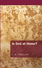 Is God at home? by J. B. Phillips