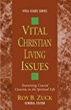 Zuck, Roy B.: Vital Christian Living Issues: Examining Crucial Concerns in the Spiritual Life (Vital Issues)