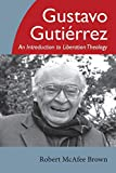 Brown, Robert McAfee: Gustavo Gutierrez: An Introduction to Liberation Theology