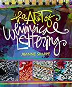 The Art of Whimsical Lettering by Joanne…