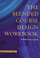 The Blended Course Design Workbook: A…