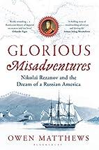 Glorious Misadventures: Nikolai Rezanov and…