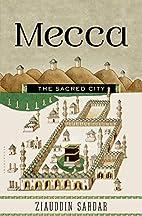 Mecca: The Sacred City by Ziauddin Sardar