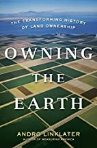 Owning the Earth: The Transforming History…