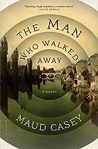 The Man Who Walked Away: A Novel by Maud…