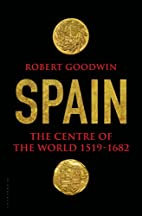 Spain: The Centre of the World 1519-1682 by…