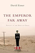 The Emperor Far Away: Travels at the Edge of…