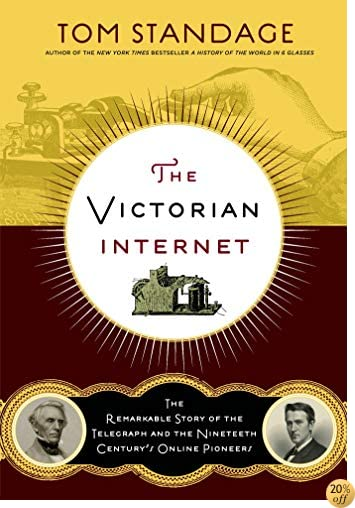 TThe Victorian Internet: The Remarkable Story of the Telegraph and the Nineteenth Century's On-line Pioneers