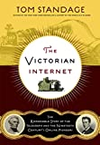 Standage, Tom: The Victorian Internet: The Remarkable Story of the Telegraph and the Nineteenth Century's On-line Pioneers