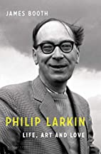 Philip Larkin: Life, Art and Love by James…
