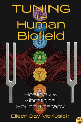 TTuning the Human Biofield: Healing with Vibrational Sound Therapy