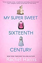 My Super Sweet Sixteenth Century by Rachel…
