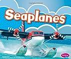 Seaplanes (Pebble Plus: Aircraft) by Mari C.…