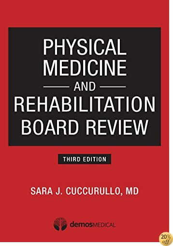 TPhysical Medicine and Rehabilitation Board Review, Third Edition