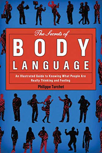 the-secrets-of-body-language-an-illustrated-guide-to-knowing-what-people-are-really-thinking-and-feeling