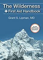 The Wilderness First Aid Handbook by Grant…