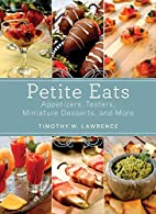 Petite Eats: Appetizers, Tasters, Miniature…