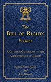 Amar, Akhil Reed: The Bill of Rights Primer: A Citizen's Guidebook to the American Bill of Rights (Citizen's Guidebooks)