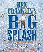 Ben Franklin's Big Splash: The Mostly…