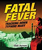 Fatal Fever: Tracking Down Typhoid Mary by…