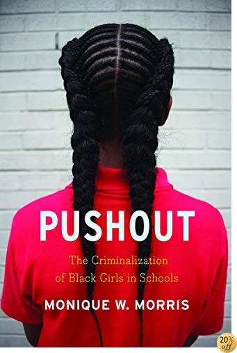 TPushout: The Criminalization of Black Girls in Schools