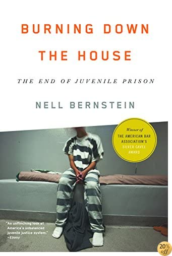 TBurning Down the House: The End of Juvenile Prison