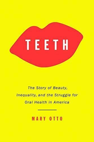 teeth-the-story-of-beauty-inequality-and-the-struggle-for-oral-health-in-america