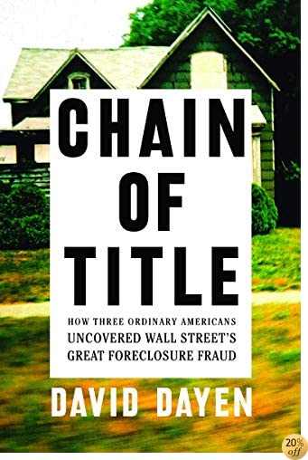 TChain of Title: How Three Ordinary Americans Uncovered Wall Street's Great Foreclosure Fraud