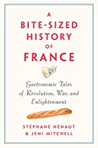 A Bite-Sized History of France: Gastronomic…