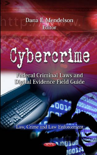 cybercrime-federal-criminal-laws-and-digital-evidence-field-guide-law-crime-and-law-enforcement-computer-science-technology-and-applications