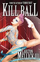 Kill Ball by Carlton Mellick III
