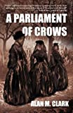 Clark, Alan M: A Parliament of Crows