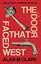The Door That Faced West by Alan M. Clark