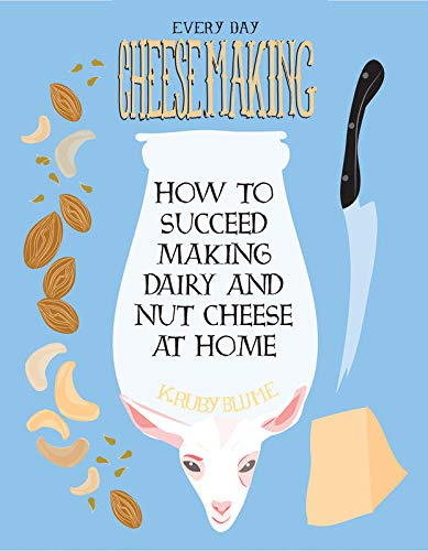 everyday-cheesemaking-how-to-succeed-making-dairy-and-nut-cheese-at-home-diy
