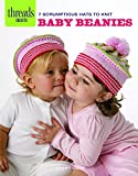Ware, Debby: Baby Beanies: 7 scrumptious hats to knit (Threads Selects)