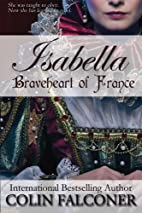 Isabella: Braveheart of France by Colin…