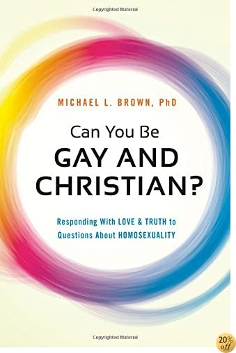TCan You Be Gay and Christian?: Responding With Love and Truth to Questions About Homosexuality