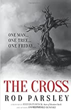 The Cross: One Man. One Tree. One Friday. by…