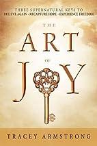 The Art of Joy: Three Supernatural Keys to:…