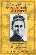 A Companion to Saint Therese of Lisieux: Her…